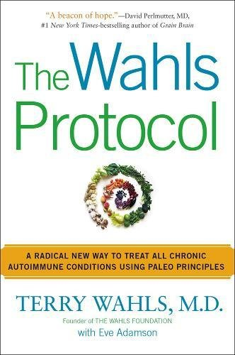 the-wahls-protocal-a-radical-new-way-to-treat-all-chronic-autoimmune-condition